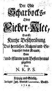 Der edle Scharbocks oder Fieber-Klee, Das ist: Kurtze Beschreibung des ... Nutzens und Gebrauchs dieses Krauts, ... herausgegeben von N. K. P. S.