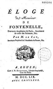 Eloge de Monsieur de Fontenelle... par M. Le Cat, [Pièces de M. de Fontenelle]