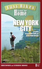 Easy Hikes Close to Home: New York City: Including Nearby New York and Nearby New Jersey