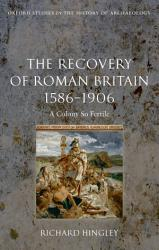 The Recovery of Roman Britain 1586 1906 PDF