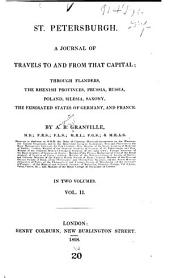 St. Petersburgh: A Journal of Travels to and from that Capital; Through Flanders, the Rhenich Provinces, Prussia, Russia, Poland, Silesia, Saxony, the Federated States of Germany, and France, Volume 2