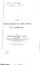 Observations on the Management of the Poor in Scotland, and Its Effects on the Health of the Great Towns