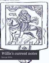 Willis's Current Notes: A Series of Articles on Antiquities, Biography, Heraldry, History, Language, Literature, Natural History, Topography, &c. Selected from Original Letters and Documents Addressed During the Year ... to the Publisher
