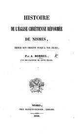 Histoire de l'Eglise chrétienne réformée de Nismes, depuis son origine jusqu'à nos jours