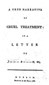A true narrative of cruel treatment: in a letter [signed: Henry Brown] to D--- B---n, Esq. [i.e. Dominick Brown.]