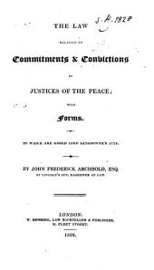 The Law Relative to Commitments & Convictions by Justices of the Peace: With Forms, to which are Added Lord Lansdowne's Acts