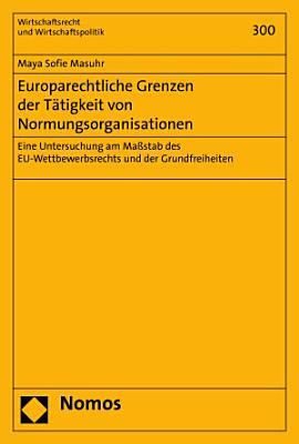 Europarechtliche Grenzen der T  tigkeit von Normungsorganisationen PDF