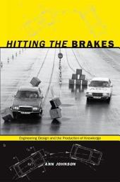 Hitting the Brakes: Engineering Design and the Production of Knowledge