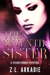 The Seventh Sister ( A Parched Novel): A Vampire Romance
