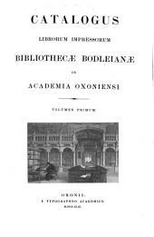 Catalogus Librorum Impressorum Bibliothecae Bodleianae in Academia Oxoniensi: Volume 1