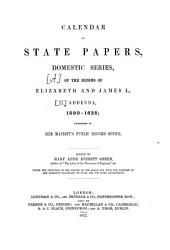 Calendar of State Papers: Preserved in the State Paper Department of Her Majesty's Public Record Office. Reign of Elizabeth and James I. : addenda, 1580 - 1625, Volume 12