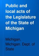 Public and Local Acts of the Legislature of the State of Michigan: Part 1