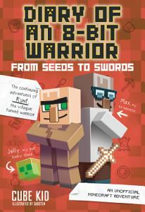Diary of an 8 Bit Warrior  From Seeds to Swords  Book 2 8 Bit Warrior series  PDF
