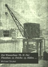 Der Wasserbau: Th. II. Der Flussbau. 12. Deiche. 13. Häfen. 14. Schiffahrtszeichen. 1904. viii, [2], 200, [2] p. 52 illus. 37 double pl. (diagrs.)