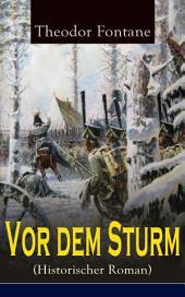 Vor dem Sturm (Historischer Roman) - Vollständige Ausgabe: Der Beginn der Befreiungskriege gegen Napoleon - Die Geschichte aus dem Winter 1812 auf 13