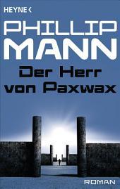Der Herr von Paxwax -: Pawl der Gärtner 1 - Roman
