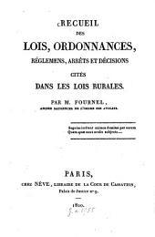 Recueil des lois, ordonnances, réglemens, arrêts et décisions cités dans les lois rurales