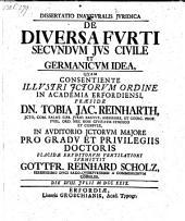 De diversa Furti secunsum jus civile et germanicum idea; resp. Gottfr. Reinh. Scholz. -Erfordiae, Grosch 1729