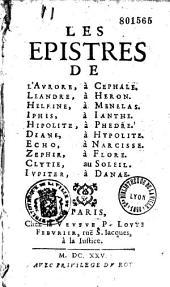 Les épitres de l'Aurore à Céphale, Léandre à Héron, Helfine à Ménélas, Iphis à Janthe, Hippolite à Phèdre, Diane à Hipolyte, Echo à Narcisse, Zephyr à Flore, Clytre au Soleil, Jupiter à Danae