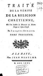 Traité de la vérité de la religion chrétienne, où l'on établit la religion chrétienne par ses propres caracteres: Volume3