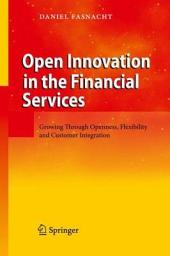 Open Innovation in the Financial Services: Growing Through Openness, Flexibility and Customer Integration