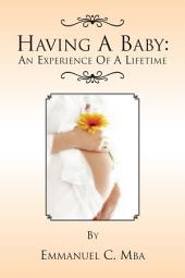 Having A Baby: An Experience Of A Lifetime