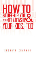How to Stuff Up You and Your Relationship and Your Kids  Too PDF
