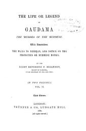 The Life, Or Legend, of Guadama, the Buddha of the Burmese: With Annotations. The Ways to Neibban, and Notice on the Phongyies, Or Burmese Monks, Volume 2