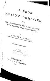A Book about Dominies: Being the Reflections and Recollections of a Member of the Profession