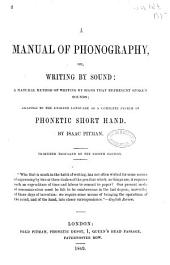A Manual of Phonography; Or, Writing by Sound: a Natural Method of Writing by Signs that Represent the Spoken Sounds: Adapted to the English Language as a Complete System of Phonetic Short Hand