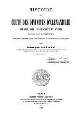 Histoire du culte des divinités d'Alexandrie: Sérapis, Isis, Harpocrate et Anubis, hors de l'Égypte depuis les origines jusqu'à la naissance de l'école néo-platonicienne, Volume48;Volume420