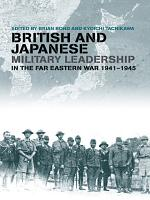 British and Japanese Military Leadership in the Far Eastern War  1941 45 PDF