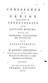 Conspectus of berigt aangaande de verhandelingen van J. Koning, over de uitvinding, verbetering en volmaking der Boekdrukkunst