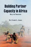 Building Partner Capacity in Africa: Keys to Success
