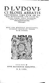 D. Ludouici Blosii ... Opera quae quidem conscripsit omnia quorum Elenchum octaua offendes pagina ...