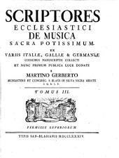 Scriptores ecclesiastici de musica, sacra potissimum: ex variis Italiae, Galliae [et] Germaniae codicibus manuscriptis collecti et nunc primum publica luce donati, Volume 3