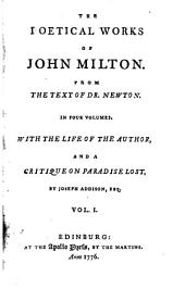 The Poetical Works: Of John Milton. From the Text of Dr. Newton. In Four Volumes. With the Life of the Author, and a Critique on Paradise Lost, by Joseph Addison, Esq. ...