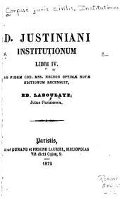 D. Justiniani Institutionum libri IV.: Ad fidem cod. mss. necnon optimæ notæ editionum recensuit