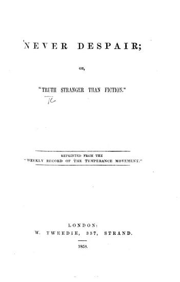 Never Despair  or Truth stronger than Fiction  Reprinted from the    Weekly Record of the Temperance Movement     PDF