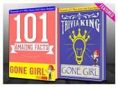 Gone Girl - 101 Amazing Facts & Trivia King!: Fun Facts and Trivia Tidbits Quiz Game Books