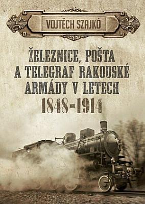 eleznice  po  ta a telegraf rakousk   arm  dy v letech 1848   1914 PDF