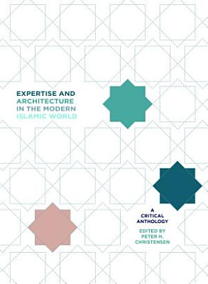 Expertise and Architecture in the Modern Islamic World