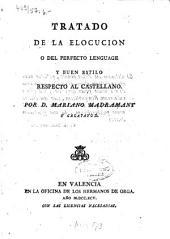 Tratado de la elocucion o del perfecto lenguage y buen estilo respecto al Castellano