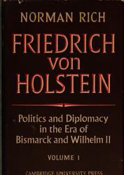 Friedrich Von Holstein  Politics and Diplomacy in the Era of Bismarck and Wilhelm II PDF