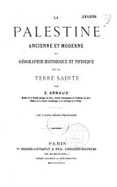 La Palestine ancienne et moderne; ou, Géographie historique et physique de la Terre Sainte