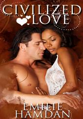 Civilized Love : Historical Interracial Erotica: (Adults Only Erotica)