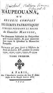 Maupeouana, ou, Recueil complet des écrits patriotiques publiés pendant le regne du Chancelier Maupeou: Volume1