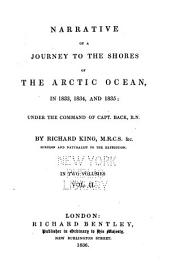 Narrative of a Journey to the Shores of the Arctic Ocean, in 1833, 1834, and 1835: Under the Command of Capt. Back, R.N.
