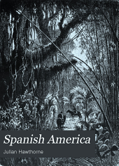 Spanish America: From the Earliest Period to the Present Time