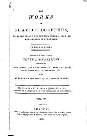 The Works of Flavius Josephus, the Learned and Authentic Jewish Historian and celebrated Warrior: To which are added three dissertations, Volume 4